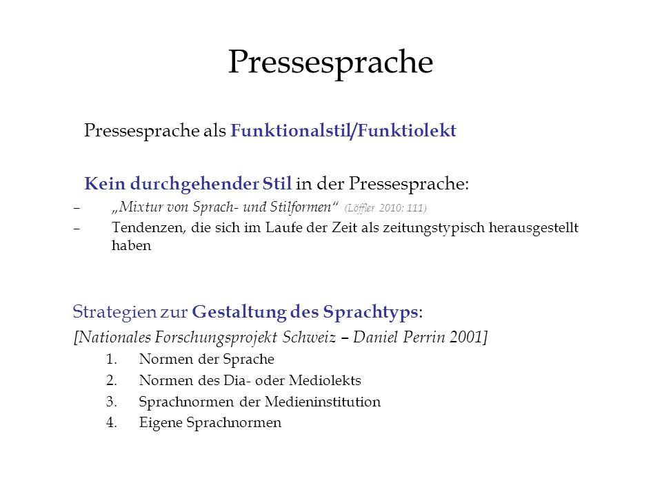 Pressesprache Pressesprache als Funktionalstil/Funktiolekt Kein durchgehender Stil in der Pressesprache: – Mixtur von Sprach- und Stilformen (Löffler