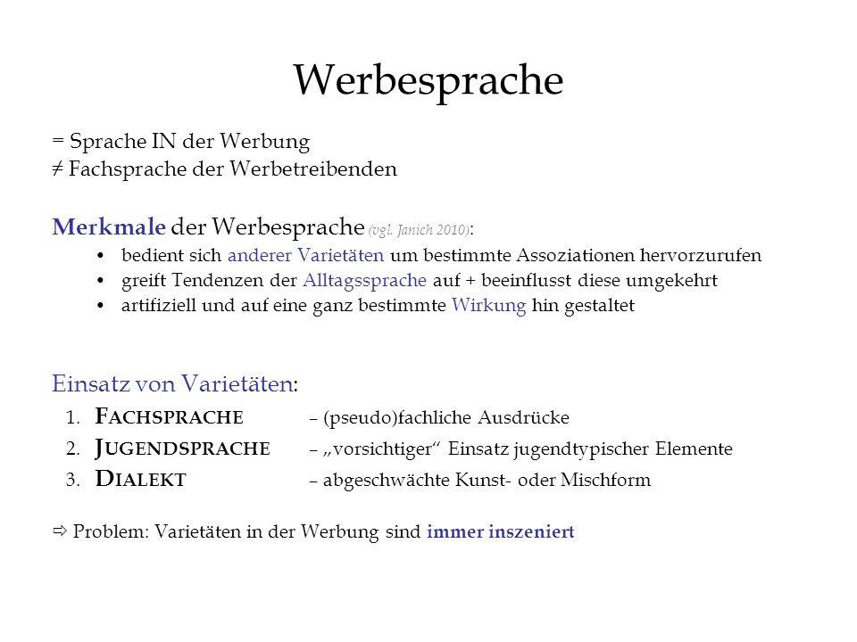 Werbesprache = Sprache IN der Werbung Fachsprache der Werbetreibenden Merkmale der Werbesprache (vgl. Janich 2010) : bedient sich anderer Varietäten u