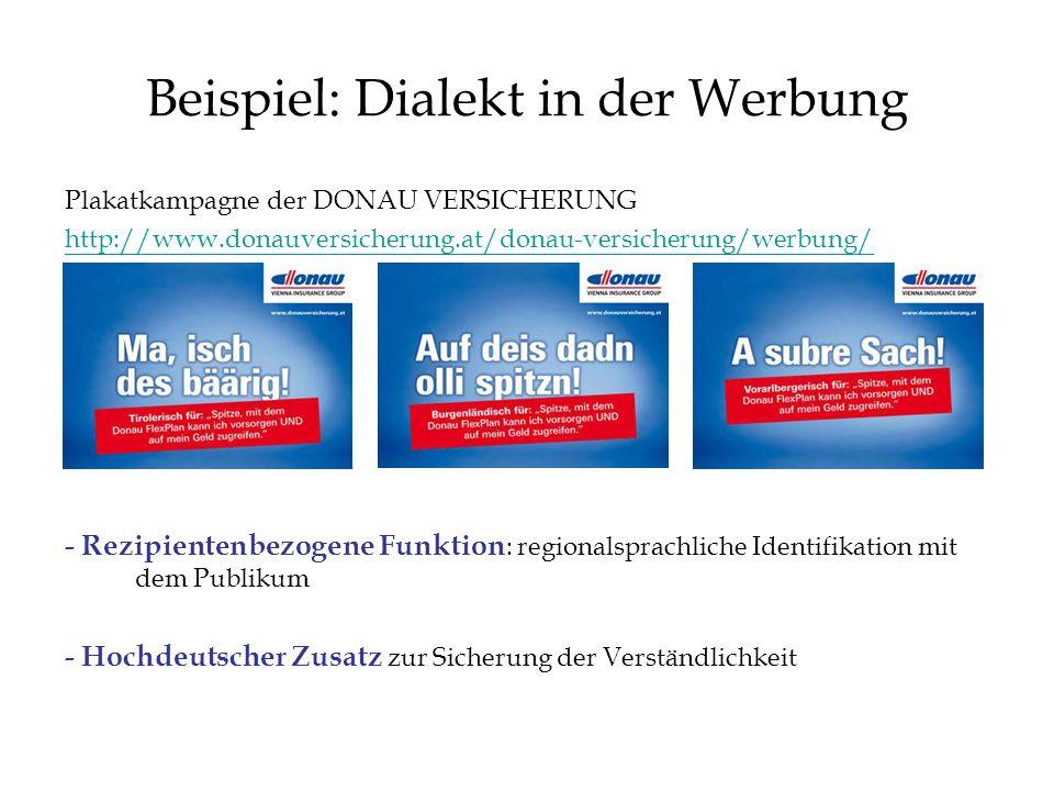Beispiel: Dialekt in der Werbung Plakatkampagne der DONAU VERSICHERUNG http://www.donauversicherung.at/donau-versicherung/werbung/ - Rezipientenbezoge