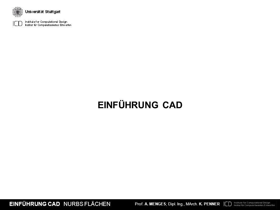 Prof. A. MENGES; Dipl. Ing., MArch. K. PENNER EINFÜHRUNG CAD NURBS FLÄCHEN NURBS FLÄCHEN