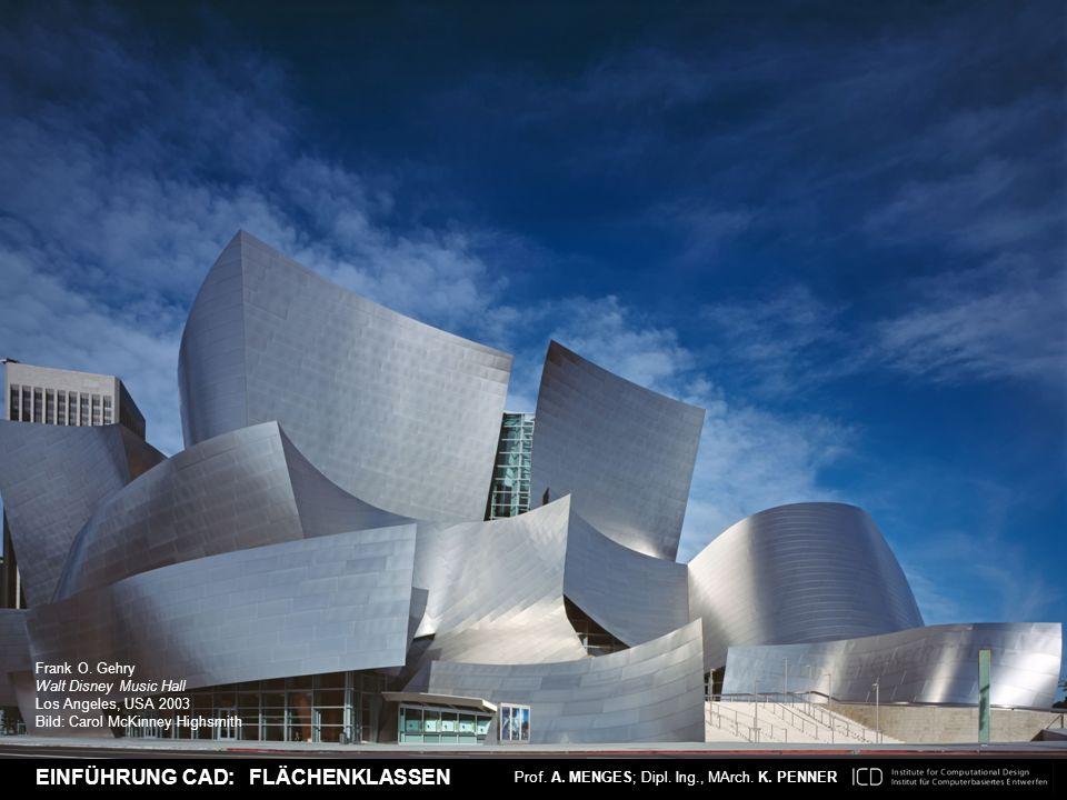 Prof. A. MENGES; Dipl. Ing., MArch. K. PENNER EINFÜHRUNG CAD NURBS FLÄCHEN Frank O. Gehry Walt Disney Music Hall Los Angeles, USA 2003 Bild: Carol McK