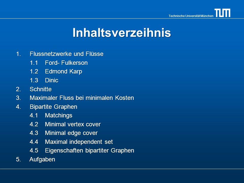 Technische Universität München Inhaltsverzeihnis 1.Flussnetzwerke und Flüsse 1.1 Ford- Fulkerson 1.2 Edmond Karp 1.3 Dinic 2.Schnitte 3.Maximaler Flus