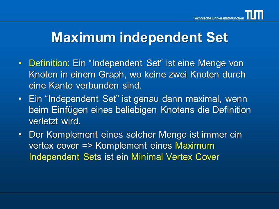 Technische Universität München Maximum independent Set Definition: Ein Independent Set ist eine Menge von Knoten in einem Graph, wo keine zwei Knoten