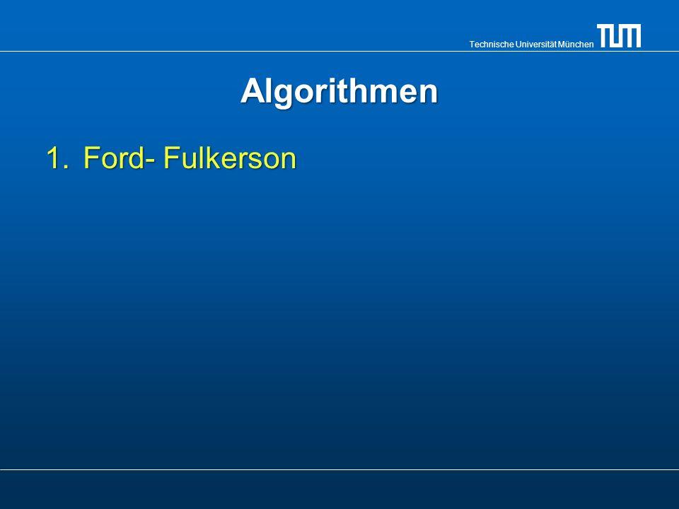 Technische Universität München Algorithmen 1.Ford- Fulkerson