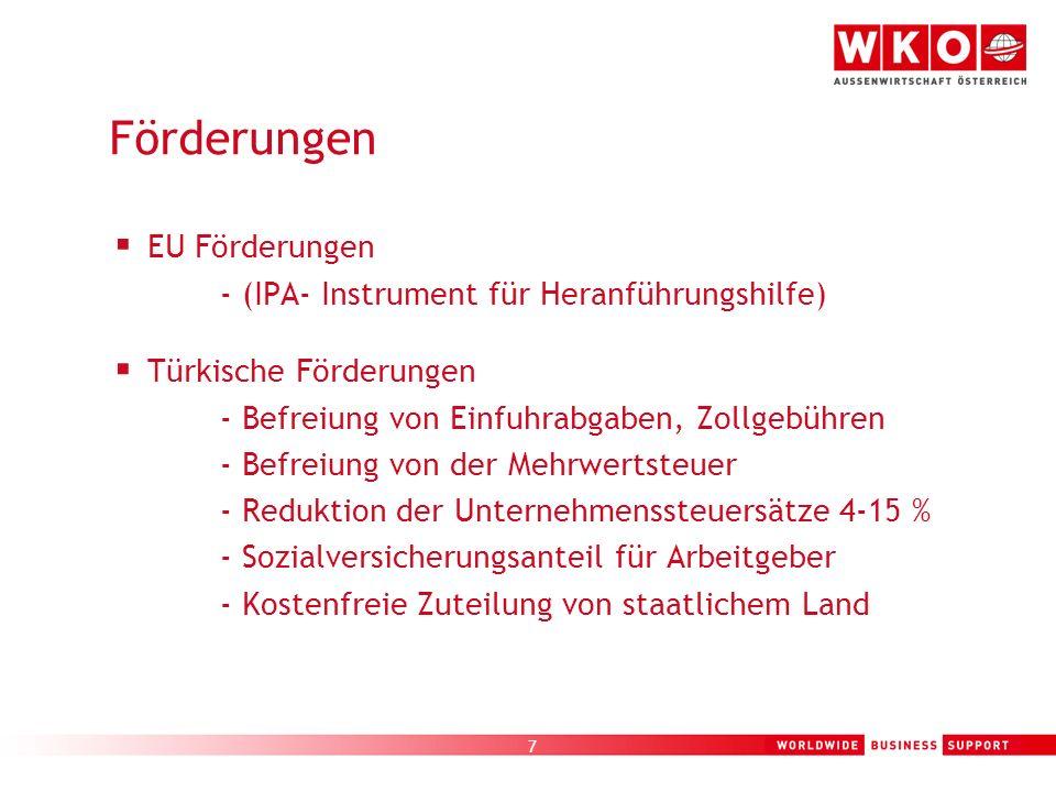 7 Förderungen EU Förderungen - (IPA- Instrument für Heranführungshilfe) Türkische Förderungen - Befreiung von Einfuhrabgaben, Zollgebühren - Befreiung