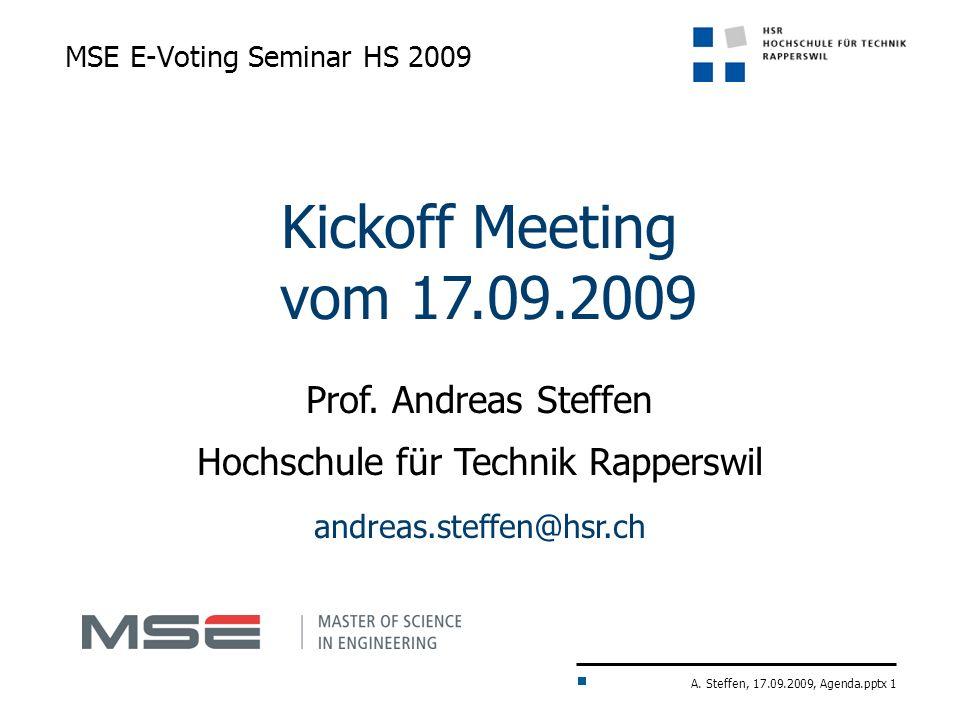 A. Steffen, 17.09.2009, Agenda.pptx 1 MSE E-Voting Seminar HS 2009 Kickoff Meeting vom 17.09.2009 Prof. Andreas Steffen Hochschule für Technik Rappers