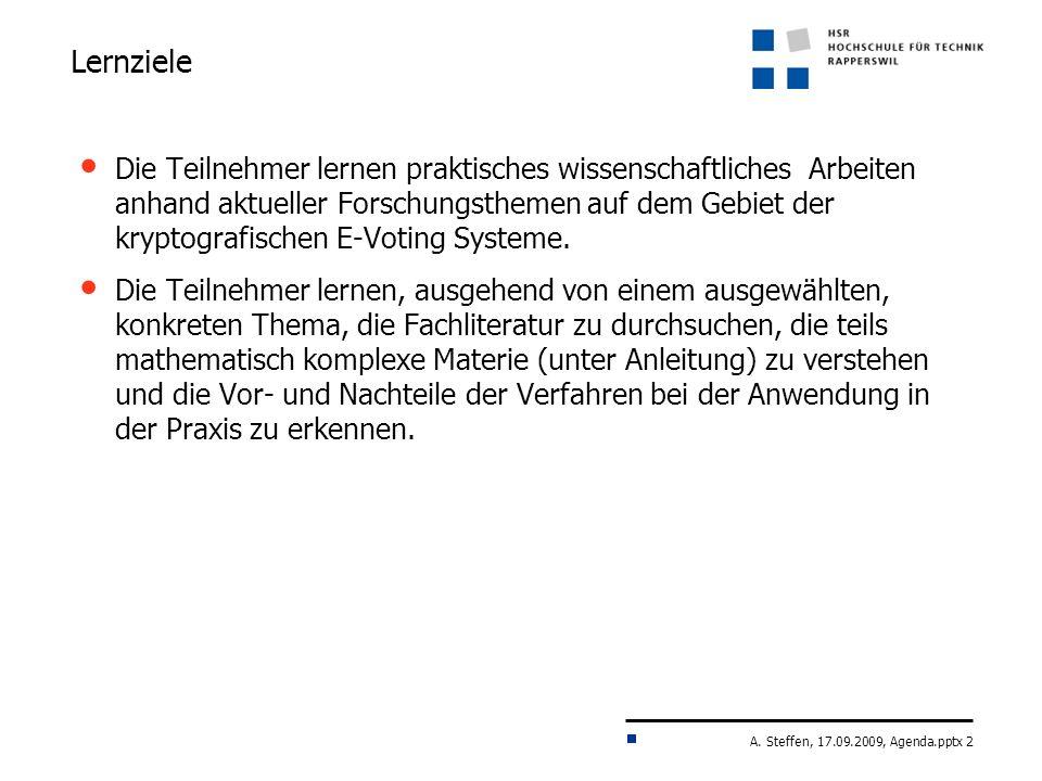 A. Steffen, 17.09.2009, Agenda.pptx 2 Lernziele Die Teilnehmer lernen praktisches wissenschaftliches Arbeiten anhand aktueller Forschungsthemen auf de