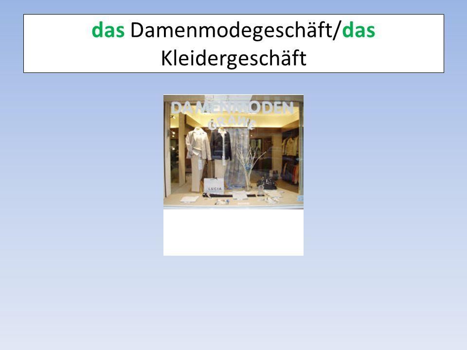 das Damenmodegeschäft/das Kleidergeschäft