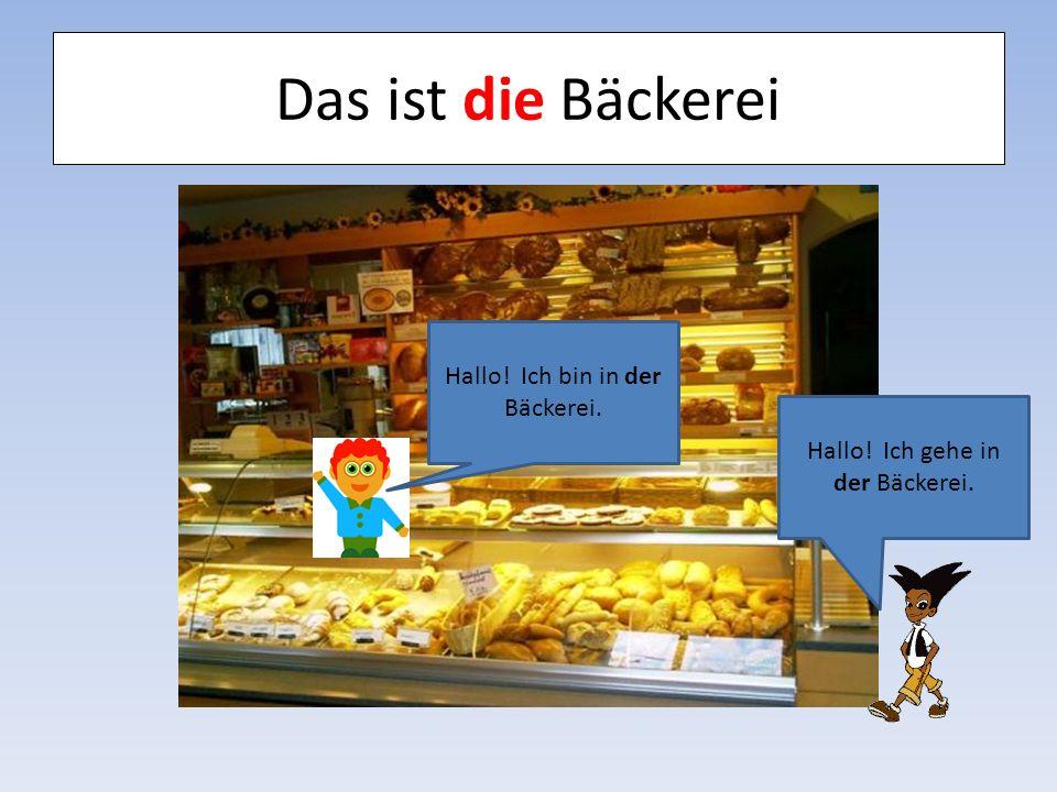 Das ist die Bäckerei Hallo! Ich bin in der Bäckerei. Hallo! Ich gehe in der Bäckerei.