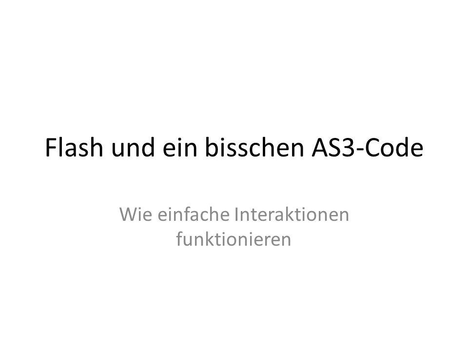 Flash und ein bisschen AS3-Code Wie einfache Interaktionen funktionieren