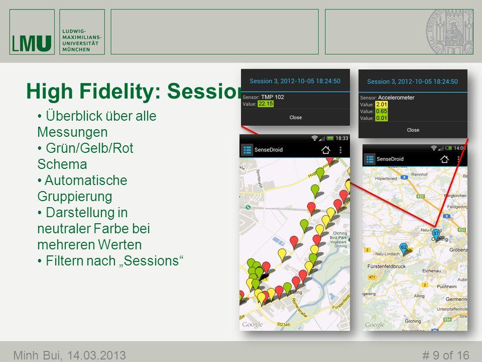 High Fidelity: Session Overview Minh Bui, 14.03.2013# 9 of 16 Überblick über alle Messungen Grün/Gelb/Rot Schema Automatische Gruppierung Darstellung in neutraler Farbe bei mehreren Werten Filtern nach Sessions