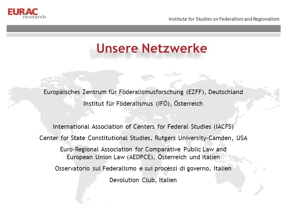 Institute for Studies on Federalism and Regionalism Unsere Netzwerke Europäisches Zentrum für Föderalismusforschung (EZFF), Deutschland Institut für F