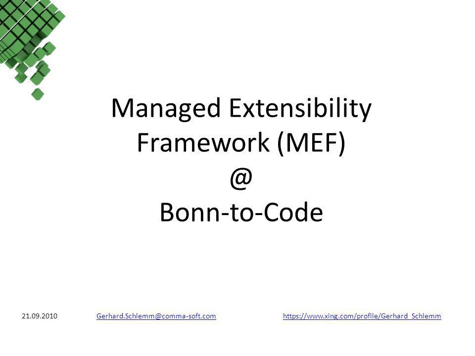 Legacy Components Komponenten, die nicht modifiziert werden können, sind leicht in MEF einzubinden – Indem man die Originalkomponente in einen Adapter verpackt, der mit MEF interagiert – oder per Custom Container