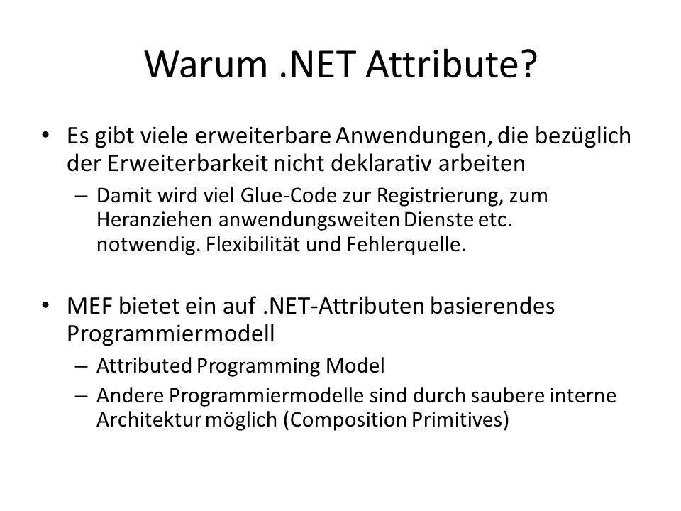 Warum.NET Attribute? Es gibt viele erweiterbare Anwendungen, die bezüglich der Erweiterbarkeit nicht deklarativ arbeiten – Damit wird viel Glue-Code z