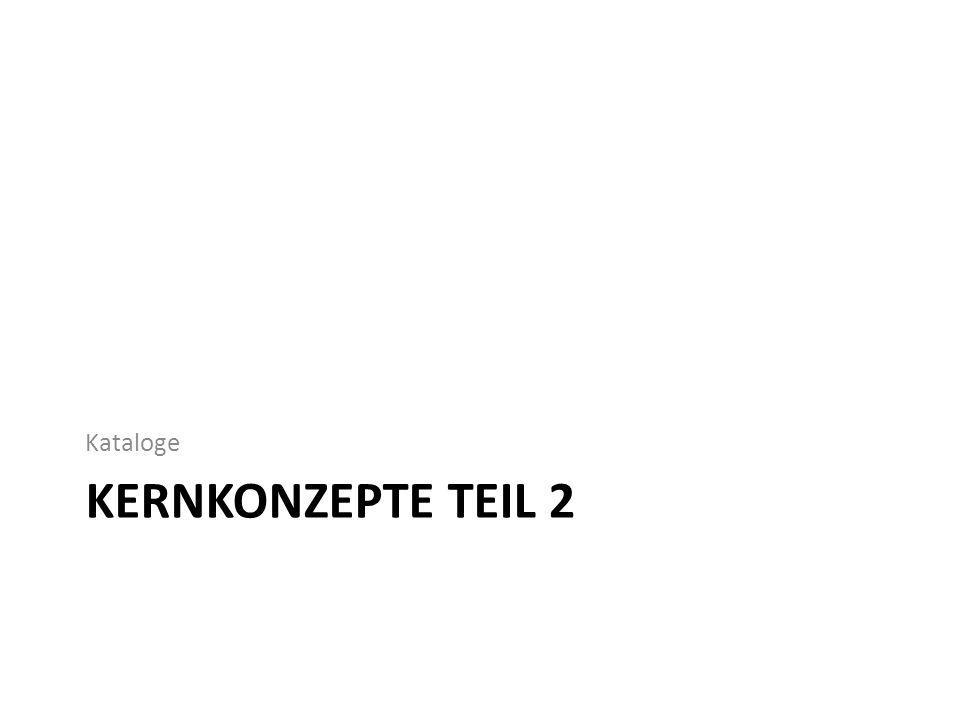 KERNKONZEPTE TEIL 2 Kataloge