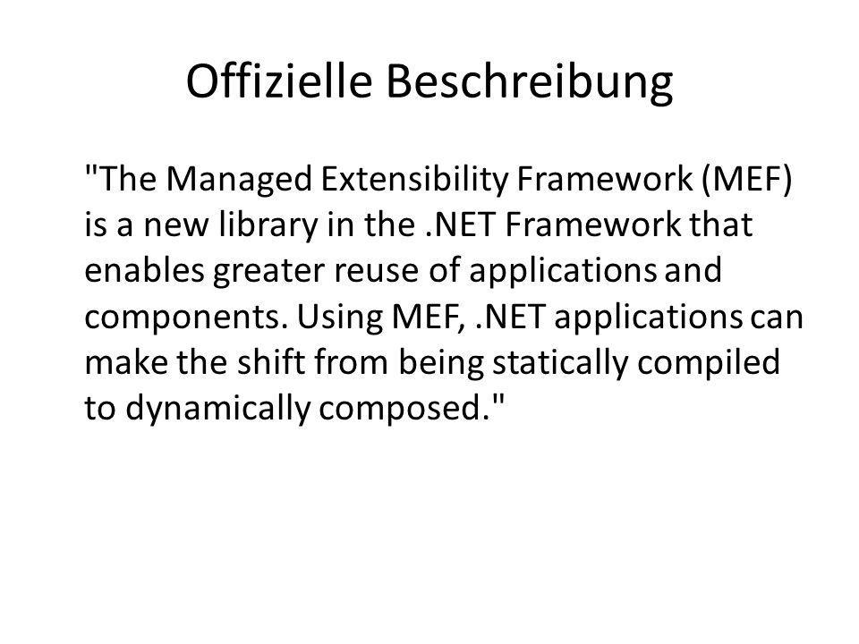 MEF und IoC-Container Weitere Punkte – Komponenten sind bei IoC-Ansatz mehr POCOs als bei MEF (siehe kommende Beispiele) – Eingeräumt: Einige IoC-Container bieten Discovery- Features an (StructureMap) – Interessanter Brückenschlag: Adapter zwischen Unity (IoC Container) und MEF (MefContrib / Codeplex), jedoch nicht besonders ausgereift