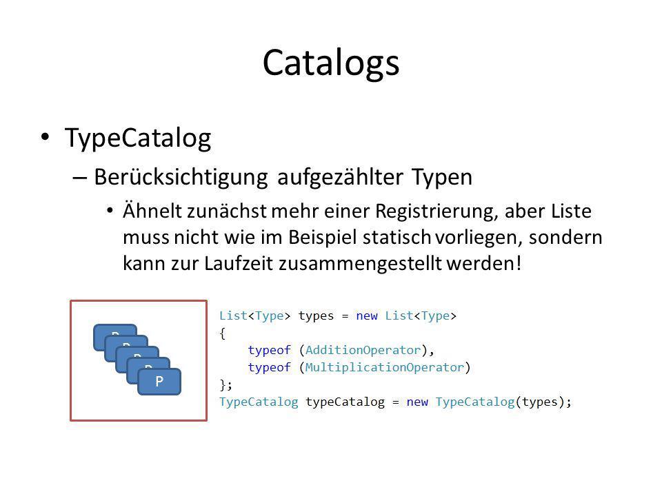 Catalogs TypeCatalog – Berücksichtigung aufgezählter Typen Ähnelt zunächst mehr einer Registrierung, aber Liste muss nicht wie im Beispiel statisch vo
