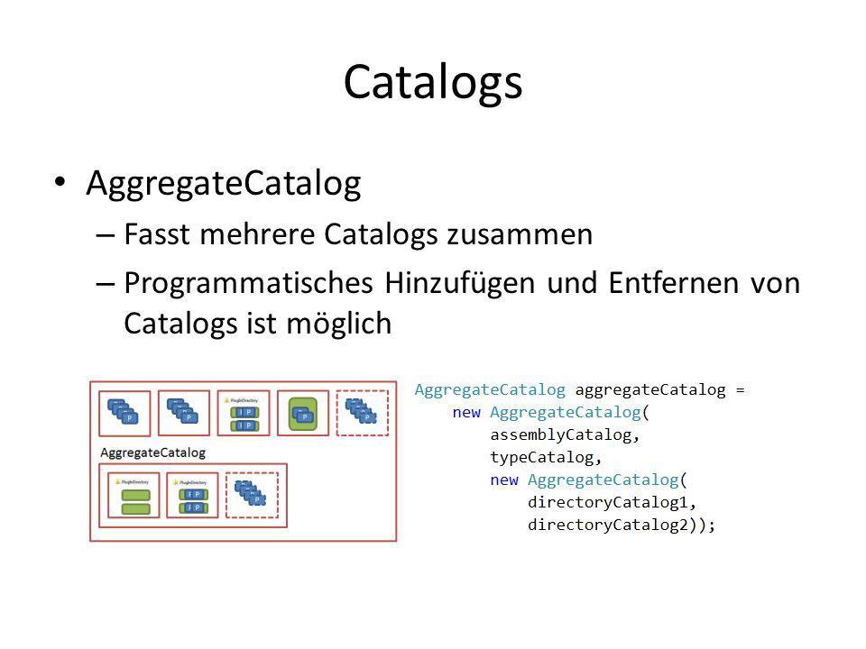 Catalogs AggregateCatalog – Fasst mehrere Catalogs zusammen – Programmatisches Hinzufügen und Entfernen von Catalogs ist möglich