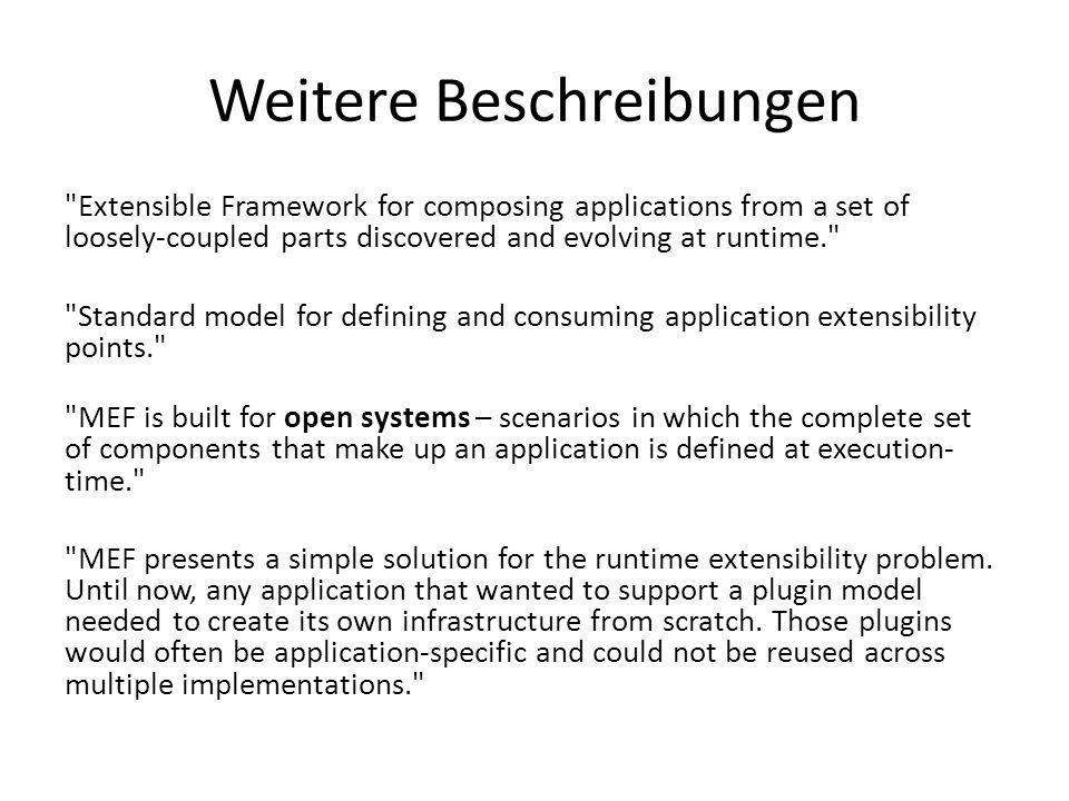 MEF MEF dient der Entwicklung dynamisch erweiterbarer Anwendungen Der Architekt schafft mit MEF für eine Anwendung den Rahmen, der gutes Design durch das Open Closed Principle (OCP) fördert: Open for extension, closed for modification .