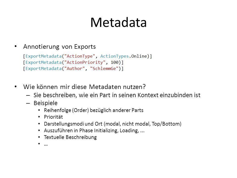 Metadata Annotierung von Exports Wie können mir diese Metadaten nutzen? – Sie beschreiben, wie ein Part in seinen Kontext einzubinden ist – Beispiele