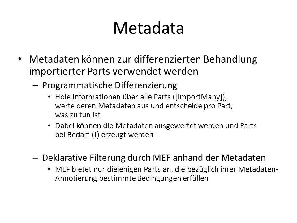 Metadata Metadaten können zur differenzierten Behandlung importierter Parts verwendet werden – Programmatische Differenzierung Hole Informationen über