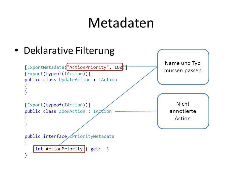Metadaten Deklarative Filterung Name und Typ müssen passen Nicht annotierte Action