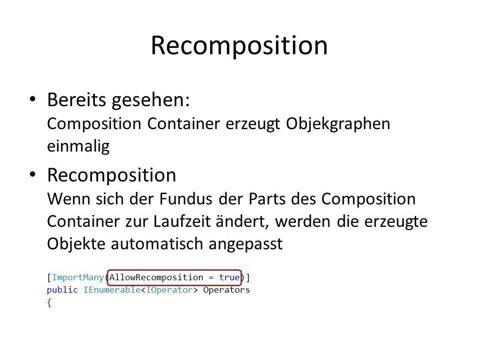 Recomposition Bereits gesehen: Composition Container erzeugt Objekgraphen einmalig Recomposition Wenn sich der Fundus der Parts des Composition Contai