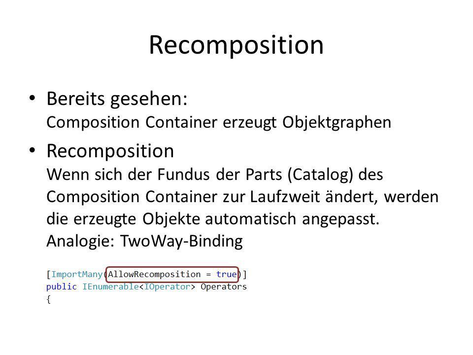 Recomposition Bereits gesehen: Composition Container erzeugt Objektgraphen Recomposition Wenn sich der Fundus der Parts (Catalog) des Composition Cont