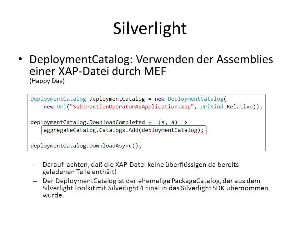 Silverlight DeploymentCatalog: Verwenden der Assemblies einer XAP-Datei durch MEF (Happy Day) – Darauf achten, daß die XAP-Datei keine überflüssigen d