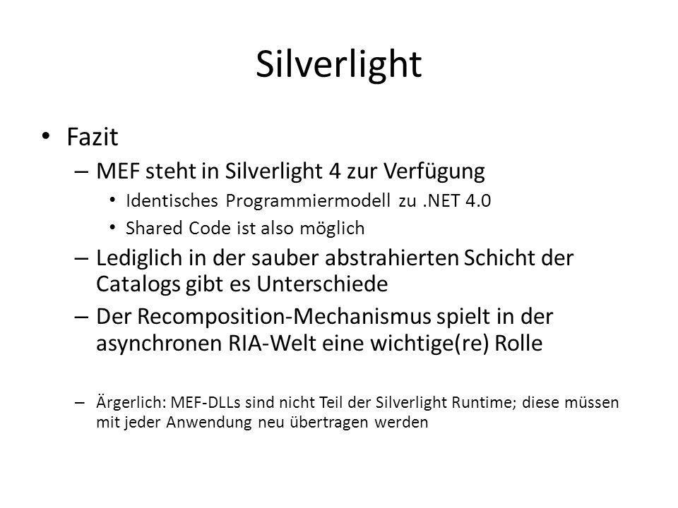 Silverlight Fazit – MEF steht in Silverlight 4 zur Verfügung Identisches Programmiermodell zu.NET 4.0 Shared Code ist also möglich – Lediglich in der