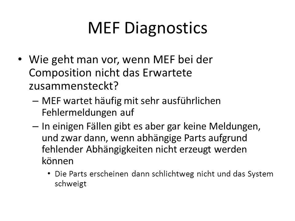 MEF Diagnostics Wie geht man vor, wenn MEF bei der Composition nicht das Erwartete zusammensteckt? – MEF wartet häufig mit sehr ausführlichen Fehlerme