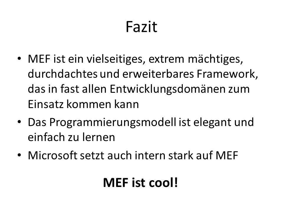 Fazit MEF ist ein vielseitiges, extrem mächtiges, durchdachtes und erweiterbares Framework, das in fast allen Entwicklungsdomänen zum Einsatz kommen k