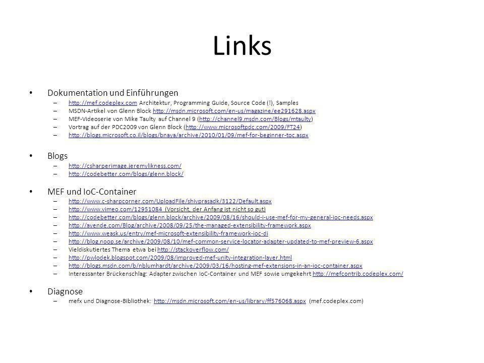 Links Dokumentation und Einführungen – http://mef.codeplex.com Architektur, Programming Guide, Source Code (!), Samples http://mef.codeplex.com – MSDN