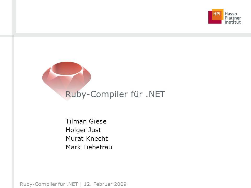 Ruby-Compiler für.NET Tilman Giese Holger Just Murat Knecht Mark Liebetrau Ruby-Compiler für.NET | 12. Februar 2009