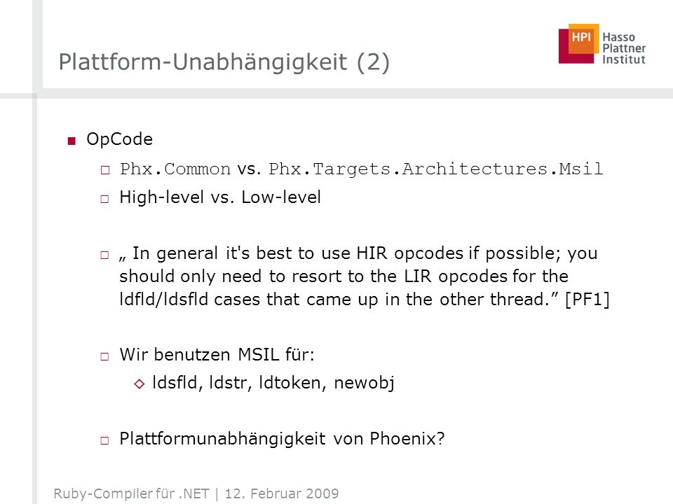 Plattform-Unabhängigkeit (2) OpCode Phx.Common vs. Phx.Targets.Architectures.Msil High-level vs. Low-level In general it's best to use HIR opcodes if