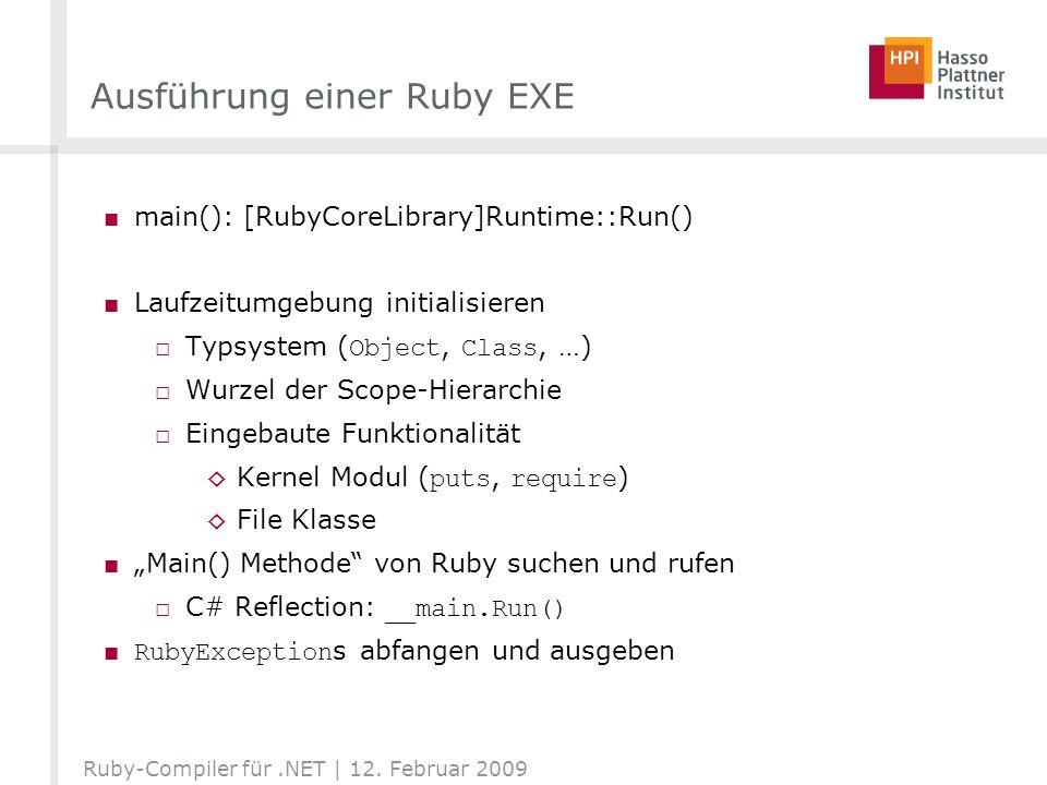 Ausführung einer Ruby EXE main(): [RubyCoreLibrary]Runtime::Run() Laufzeitumgebung initialisieren Typsystem ( Object, Class, …) Wurzel der Scope-Hiera