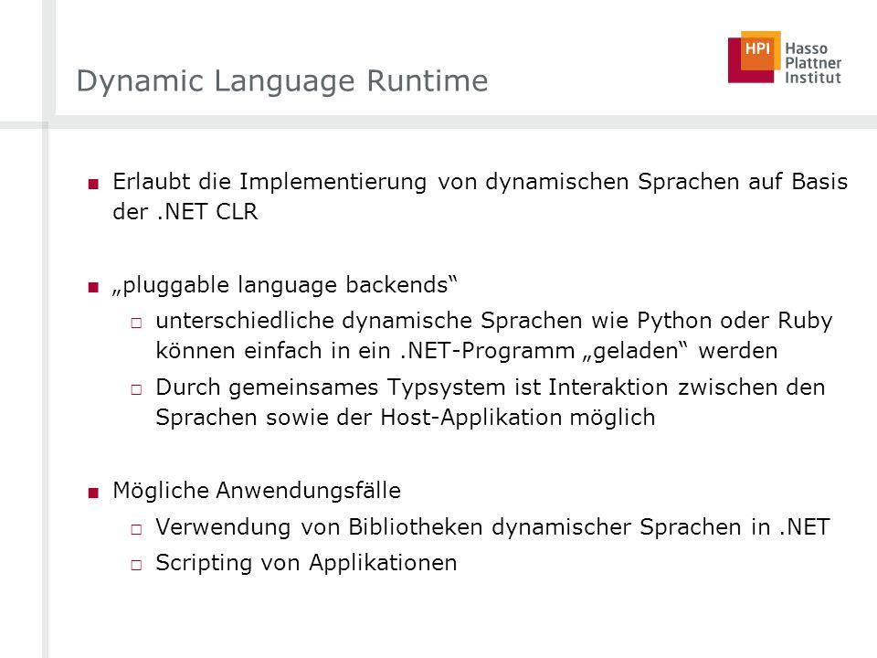 Dynamic Language Runtime Erlaubt die Implementierung von dynamischen Sprachen auf Basis der.NET CLR pluggable language backends unterschiedliche dynam