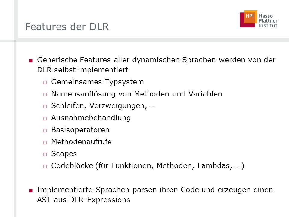 Features der DLR Generische Features aller dynamischen Sprachen werden von der DLR selbst implementiert Gemeinsames Typsystem Namensauflösung von Meth