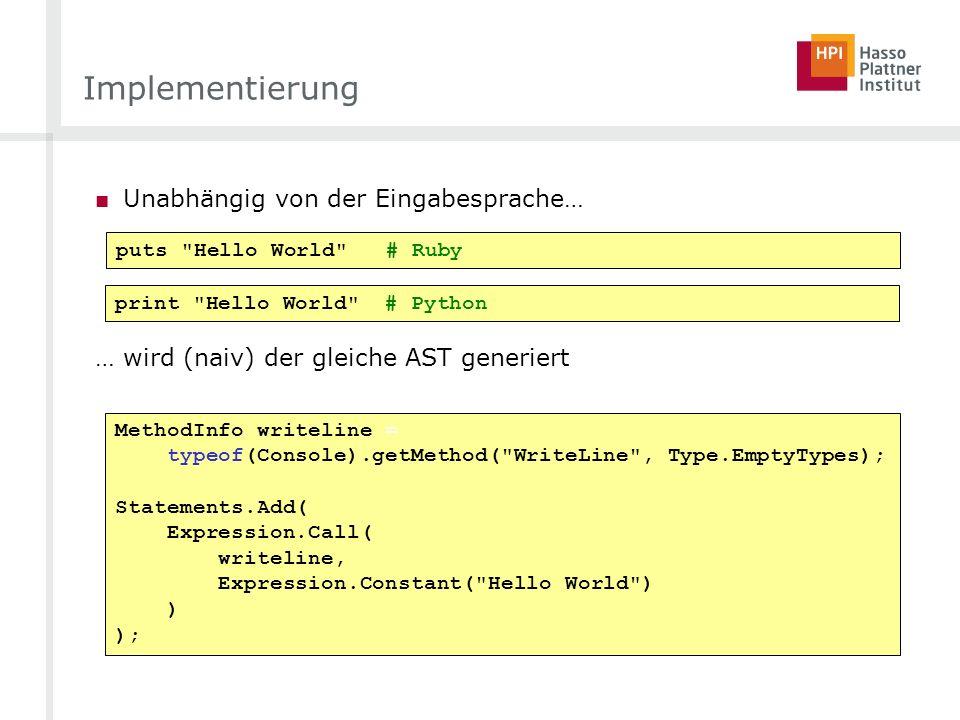 Implementierung Unabhängig von der Eingabesprache… … wird (naiv) der gleiche AST generiert MethodInfo writeline = typeof(Console).getMethod(