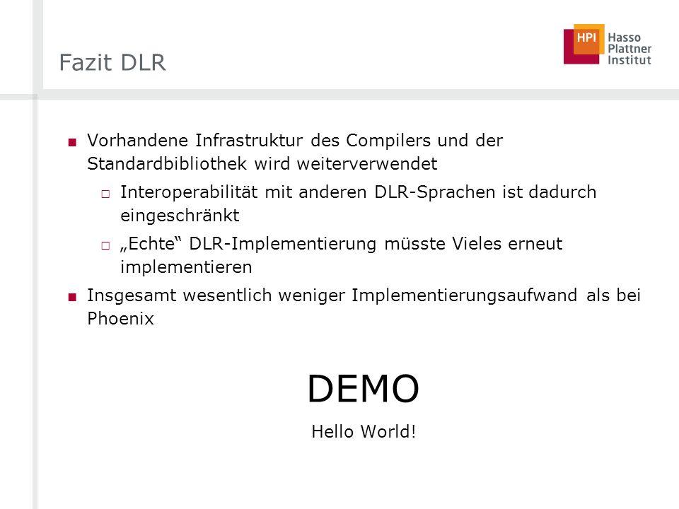 Fazit DLR Vorhandene Infrastruktur des Compilers und der Standardbibliothek wird weiterverwendet Interoperabilität mit anderen DLR-Sprachen ist dadurc