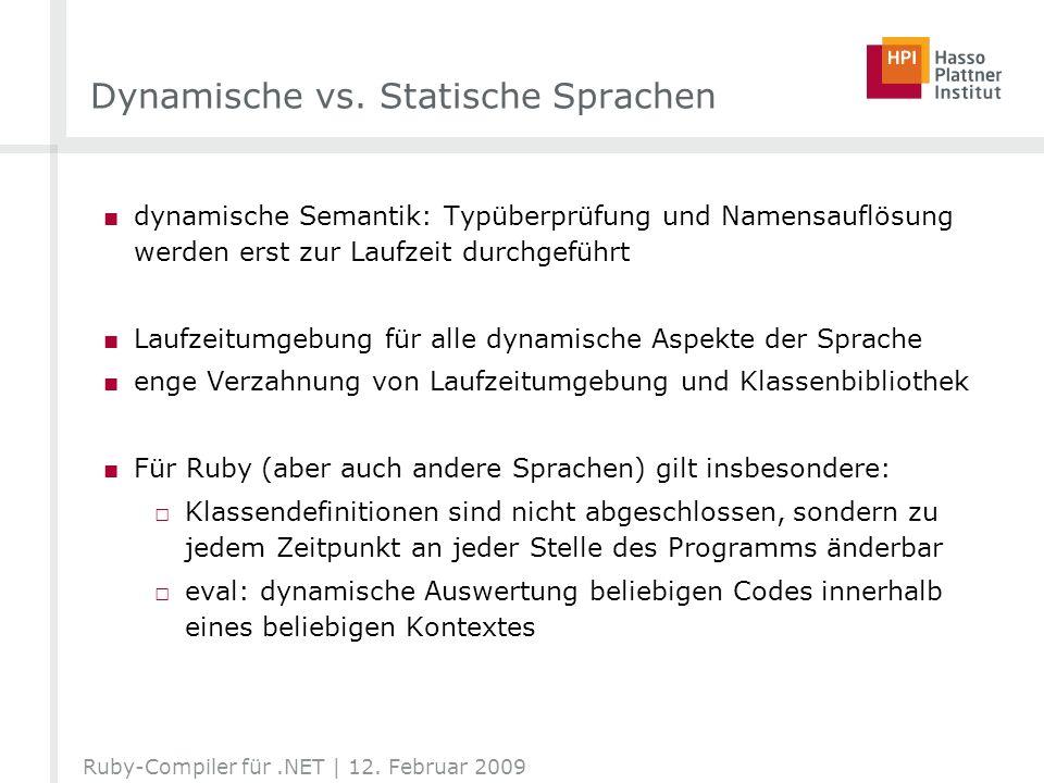 Dynamische vs. Statische Sprachen dynamische Semantik: Typüberprüfung und Namensauflösung werden erst zur Laufzeit durchgeführt Laufzeitumgebung für a