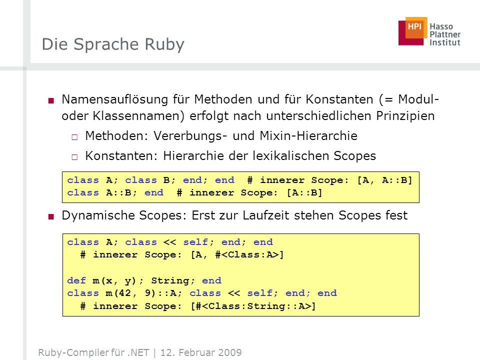 Die Sprache Ruby Namensauflösung für Methoden und für Konstanten (= Modul- oder Klassennamen) erfolgt nach unterschiedlichen Prinzipien Methoden: Vere