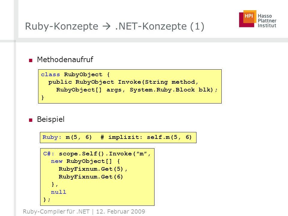 Ruby-Konzepte.NET-Konzepte (1) Methodenaufruf Beispiel Ruby: m(5, 6) # implizit: self.m(5, 6) class RubyObject { public RubyObject Invoke(String metho