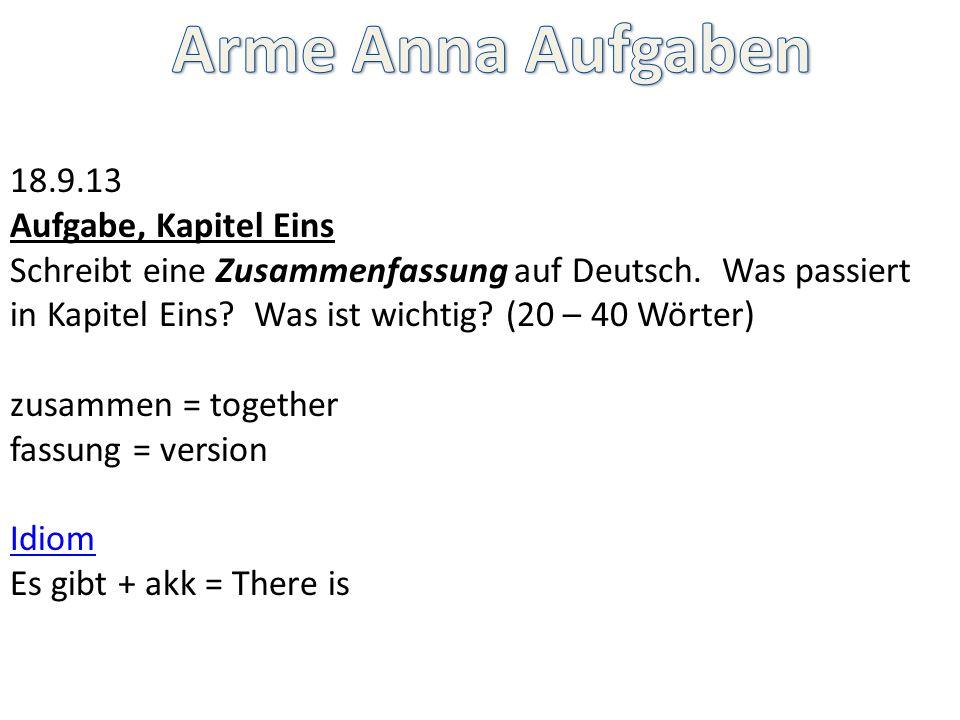 18.9.13 Aufgabe, Kapitel Eins Schreibt eine Zusammenfassung auf Deutsch. Was passiert in Kapitel Eins? Was ist wichtig? (20 – 40 Wörter) zusammen = to