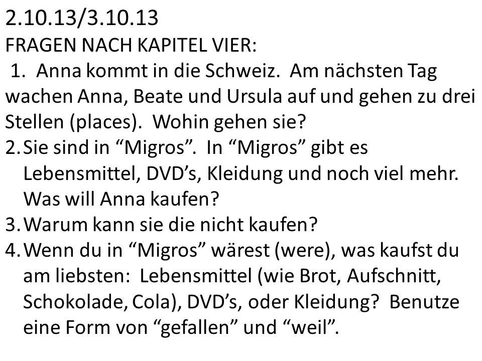 2.10.13/3.10.13 FRAGEN NACH KAPITEL VIER: 1. Anna kommt in die Schweiz. Am nächsten Tag wachen Anna, Beate und Ursula auf und gehen zu drei Stellen (p