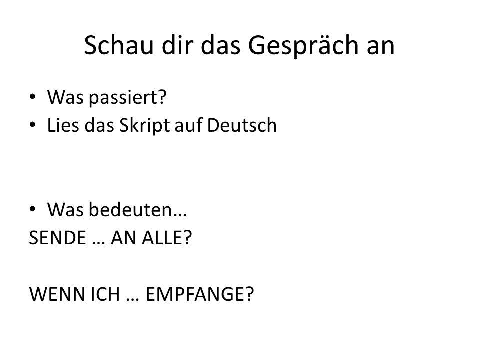 Schau dir das Gespräch an Was passiert. Lies das Skript auf Deutsch Was bedeuten… SENDE … AN ALLE.