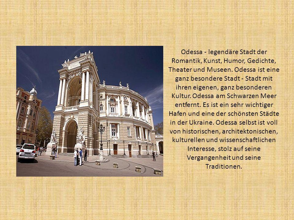 Odessa - legendäre Stadt der Romantik, Kunst, Humor, Gedichte, Theater und Museen. Odessa ist eine ganz besondere Stadt - Stadt mit ihren eigenen, gan