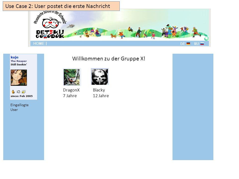 DragonX 7 Jahre Blacky 12 Jahre Use Case 2: User postet die erste Nachricht Eingellogte User Willkommen zu der Gruppe X!