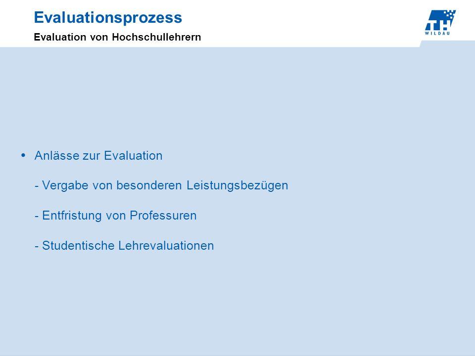 Evaluationsprozess Evaluation von Hochschullehrern Anlässe zur Evaluation - Vergabe von besonderen Leistungsbezügen - Entfristung von Professuren - St
