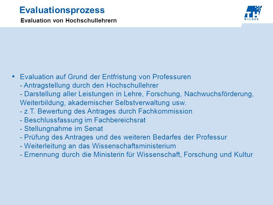 Evaluationsprozess Evaluation von Hochschullehrern Evaluation auf Grund der Entfristung von Professuren - Antragstellung durch den Hochschullehrer - D